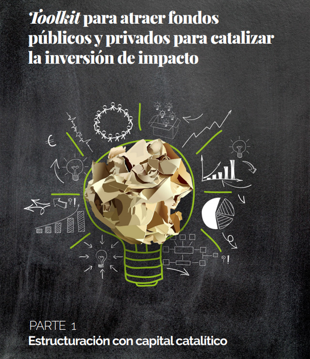 Toolkit para atraer fondos públicos y privados para catalizar la inversión de impacto (Parte 3)